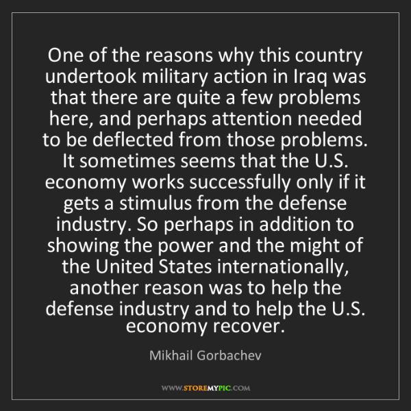 Mikhail Gorbachev: One of the reasons why this country undertook military...