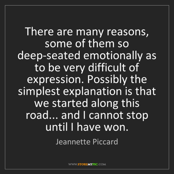 Jeannette Piccard: There are many reasons, some of them so deep-seated emotionally...