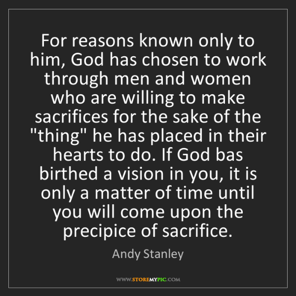 Andy Stanley: For reasons known only to him, God has chosen to work...