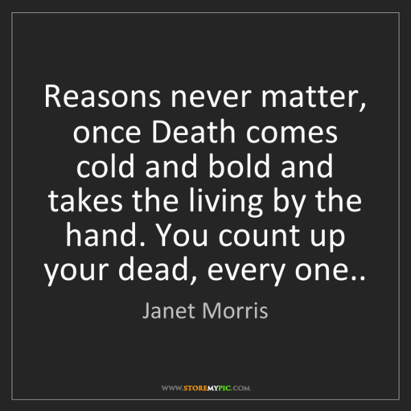 Janet Morris: Reasons never matter, once Death comes cold and bold...