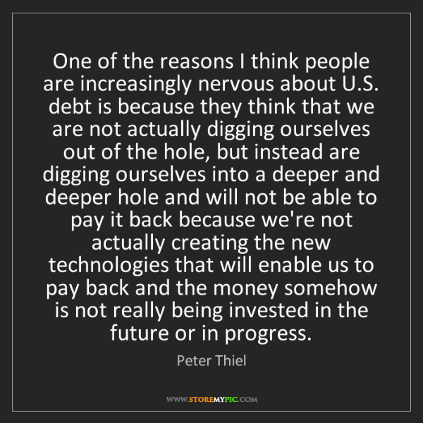 Peter Thiel: One of the reasons I think people are increasingly nervous...