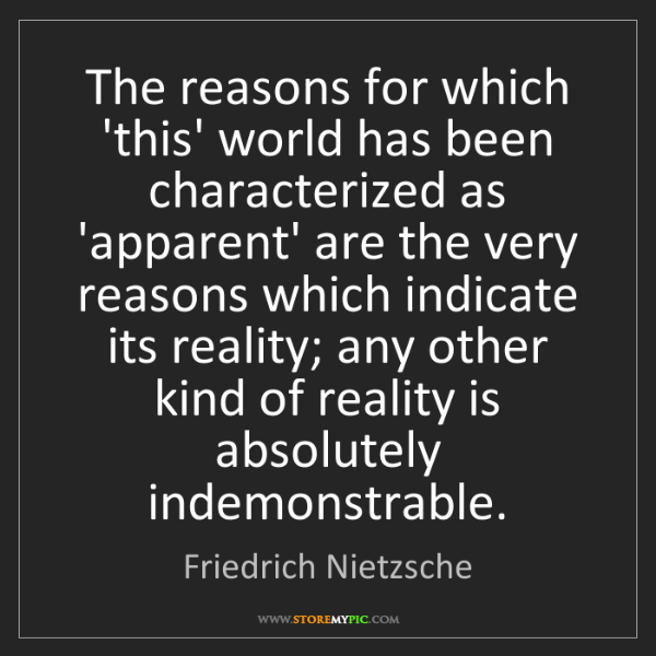 Friedrich Nietzsche: The reasons for which 'this' world has been characterized...