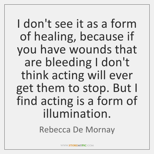 I don't see it as a form of healing, because if you ...