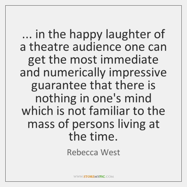... in the happy laughter of a theatre audience one can get the ...