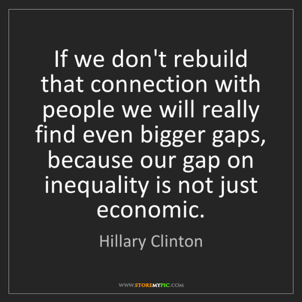 Hillary Clinton: If we don't rebuild that connection with people we will...