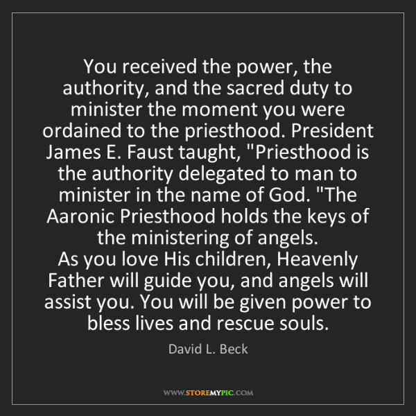 David L. Beck: You received the power, the authority, and the sacred...
