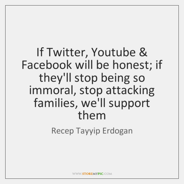 If Twitter, Youtube & Facebook will be honest; if they'll stop being so ...