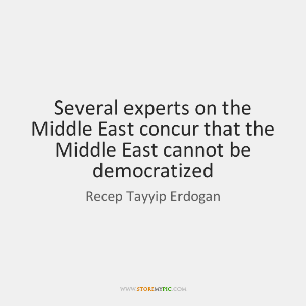 Several experts on the Middle East concur that the Middle East cannot ...
