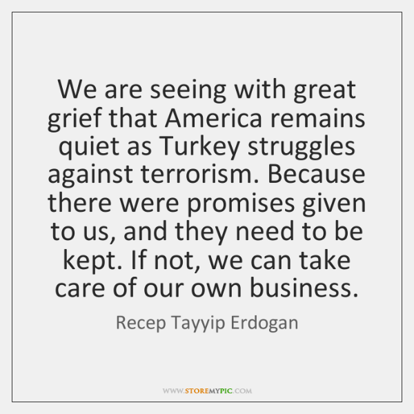 We are seeing with great grief that America remains quiet as Turkey ...
