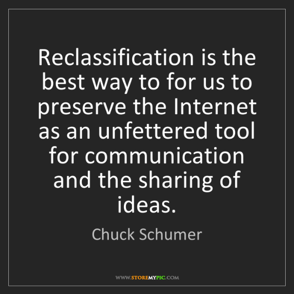Chuck Schumer: Reclassification is the best way to for us to preserve...