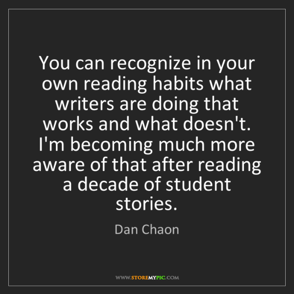 Dan Chaon: You can recognize in your own reading habits what writers...