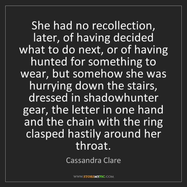 Cassandra Clare: She had no recollection, later, of having decided what...