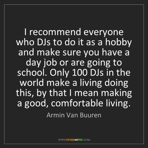 Armin Van Buuren: I recommend everyone who DJs to do it as a hobby and...