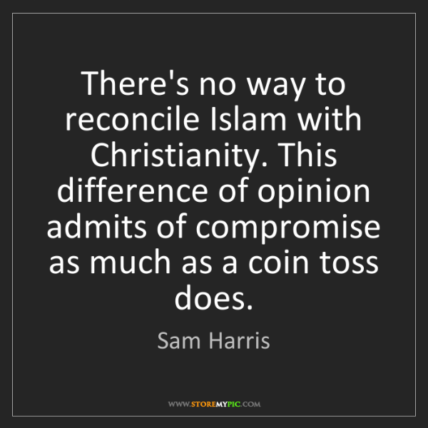 Sam Harris: There's no way to reconcile Islam with Christianity....