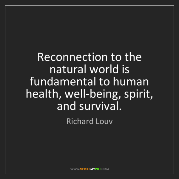 Richard Louv: Reconnection to the natural world is fundamental to human...