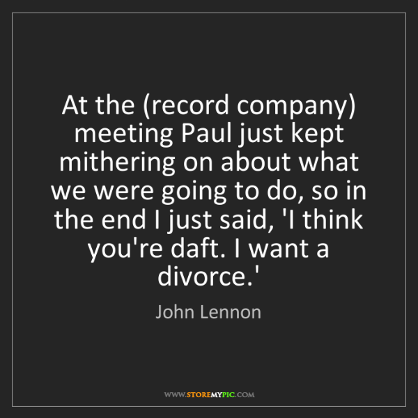 John Lennon: At the (record company) meeting Paul just kept mithering...