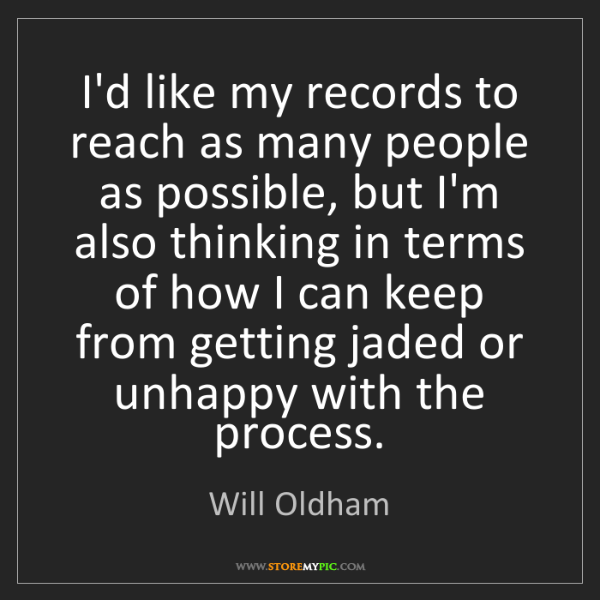 Will Oldham: I'd like my records to reach as many people as possible,...