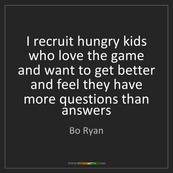 Bo Ryan: I recruit hungry kids who love the game and want to get...