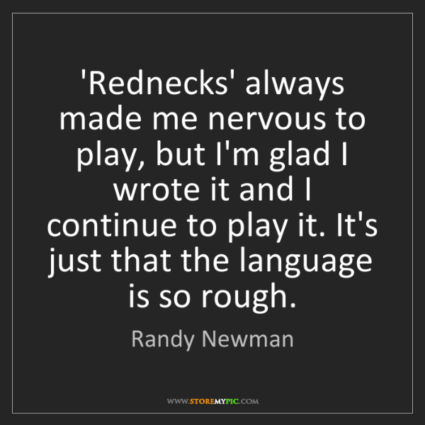 Randy Newman: 'Rednecks' always made me nervous to play, but I'm glad...