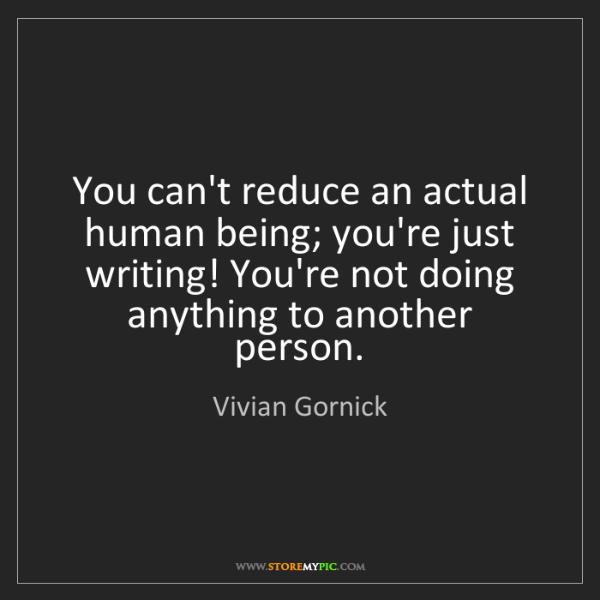 Vivian Gornick: You can't reduce an actual human being; you're just writing!...