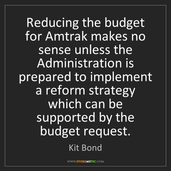 Kit Bond: Reducing the budget for Amtrak makes no sense unless...