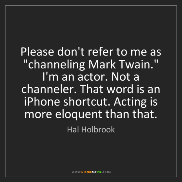 "Hal Holbrook: Please don't refer to me as ""channeling Mark Twain.""..."