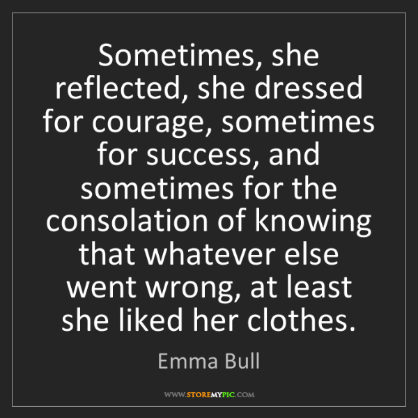 Emma Bull: Sometimes, she reflected, she dressed for courage, sometimes...