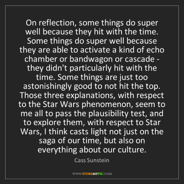 Cass Sunstein: On reflection, some things do super well because they...