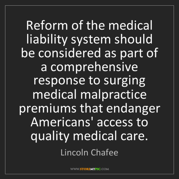 Lincoln Chafee: Reform of the medical liability system should be considered...