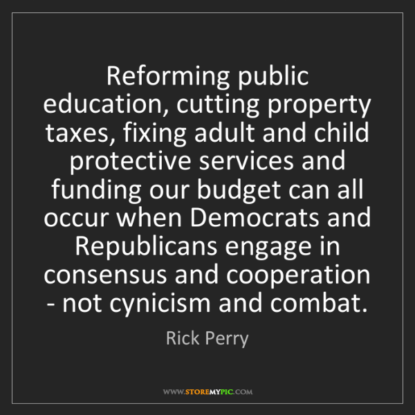 Rick Perry: Reforming public education, cutting property taxes, fixing...