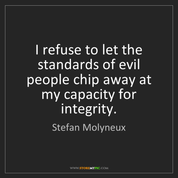 Stefan Molyneux: I refuse to let the standards of evil people chip away...