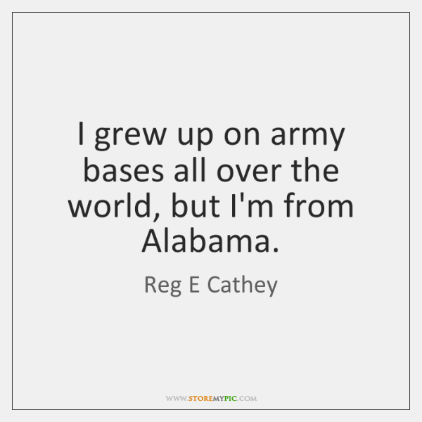 I grew up on army bases all over the world, but I'm ...