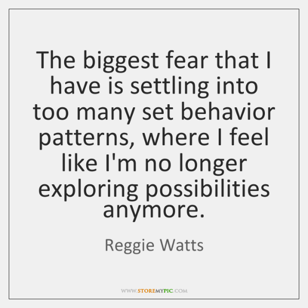 The biggest fear that I have is settling into too many set ...
