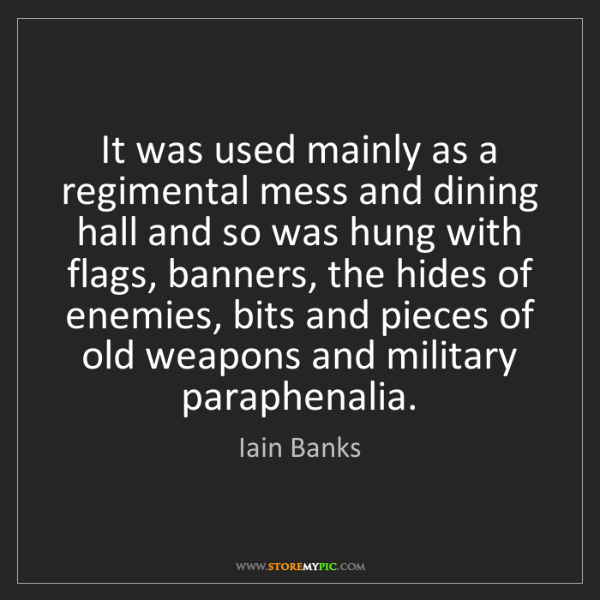 Iain Banks: It was used mainly as a regimental mess and dining hall...
