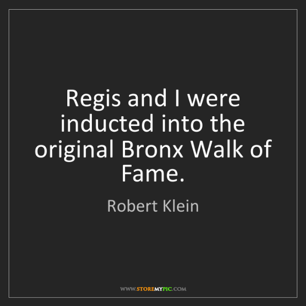Robert Klein: Regis and I were inducted into the original Bronx Walk...