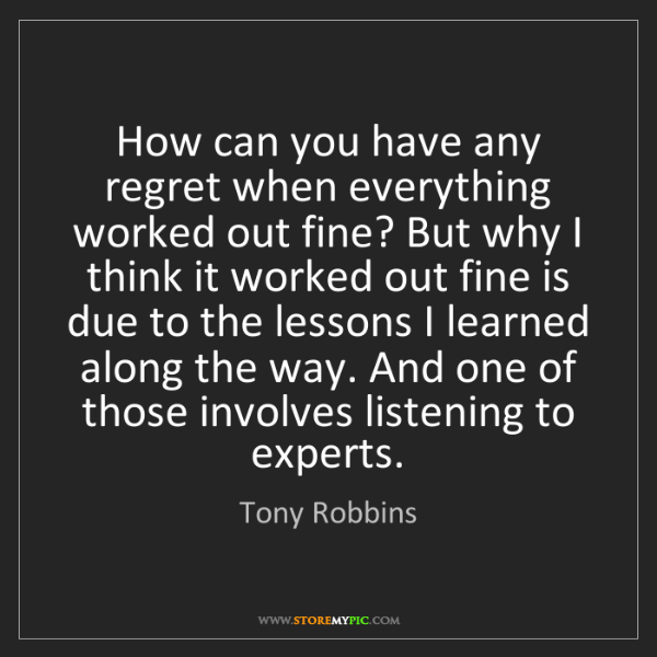 Tony Robbins: How can you have any regret when everything worked out...