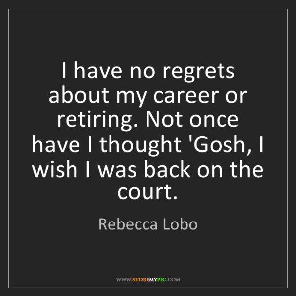 Rebecca Lobo: I have no regrets about my career or retiring. Not once...