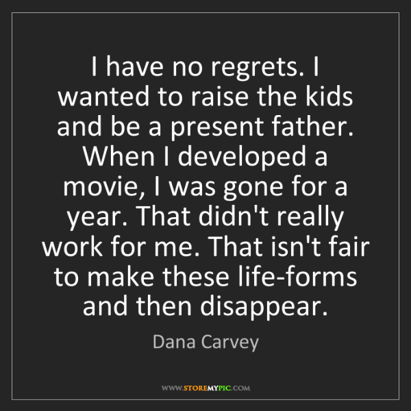 Dana Carvey: I have no regrets. I wanted to raise the kids and be...