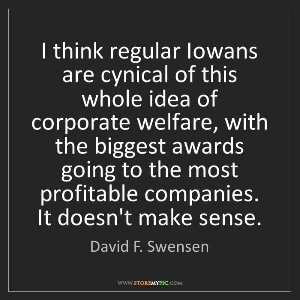 David F. Swensen: I think regular Iowans are cynical of this whole idea...