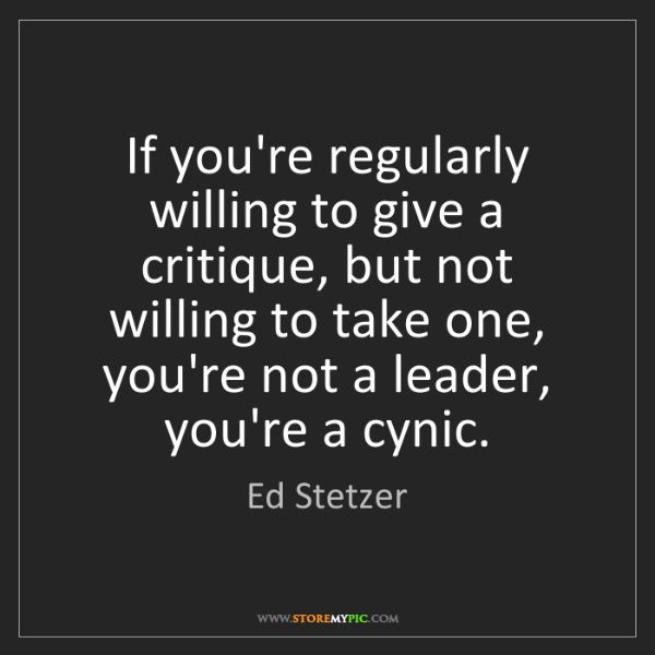 Ed Stetzer: If you're regularly willing to give a critique, but not...