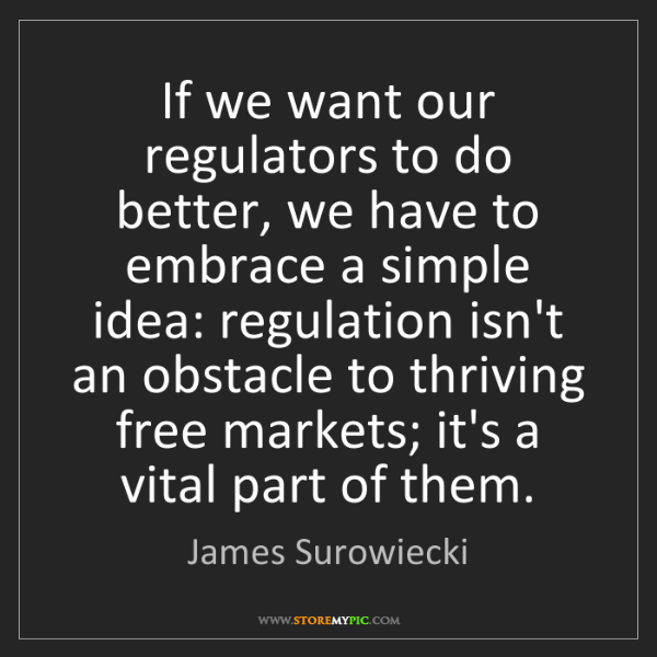 James Surowiecki: If we want our regulators to do better, we have to embrace...