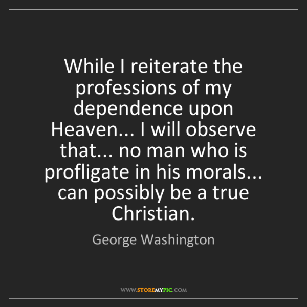 George Washington: While I reiterate the professions of my dependence upon...