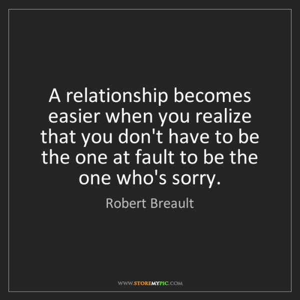 Robert Breault: A relationship becomes easier when you realize that you...
