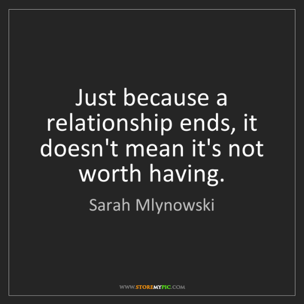 Sarah Mlynowski: Just because a relationship ends, it doesn't mean it's...