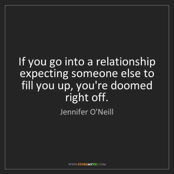 Jennifer O'Neill: If you go into a relationship expecting someone else...
