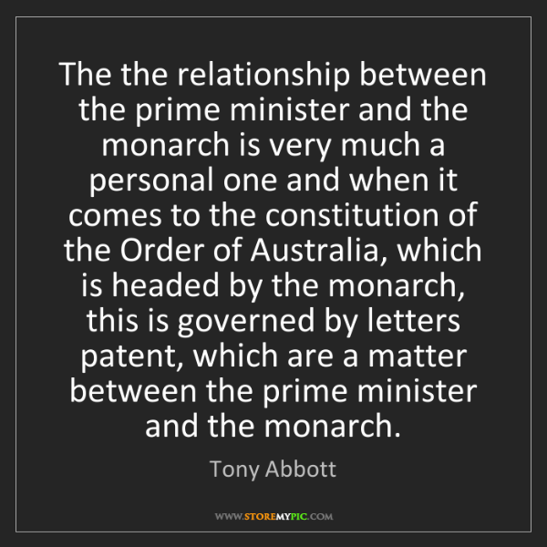 Tony Abbott: The the relationship between the prime minister and the...