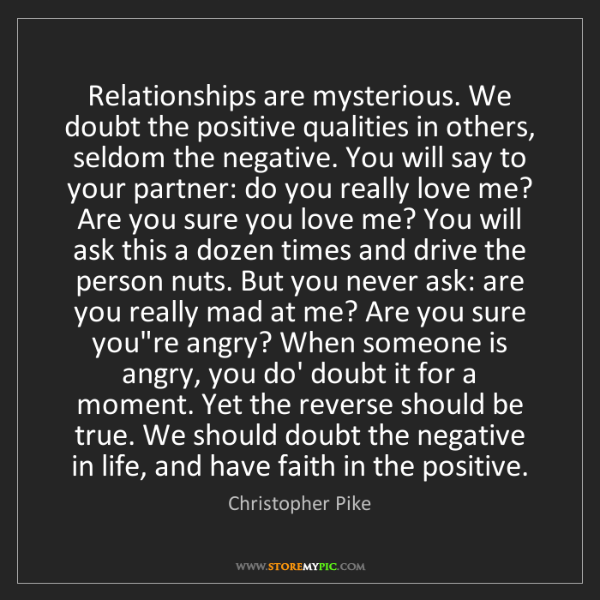 Christopher Pike: Relationships are mysterious. We doubt the positive qualities...