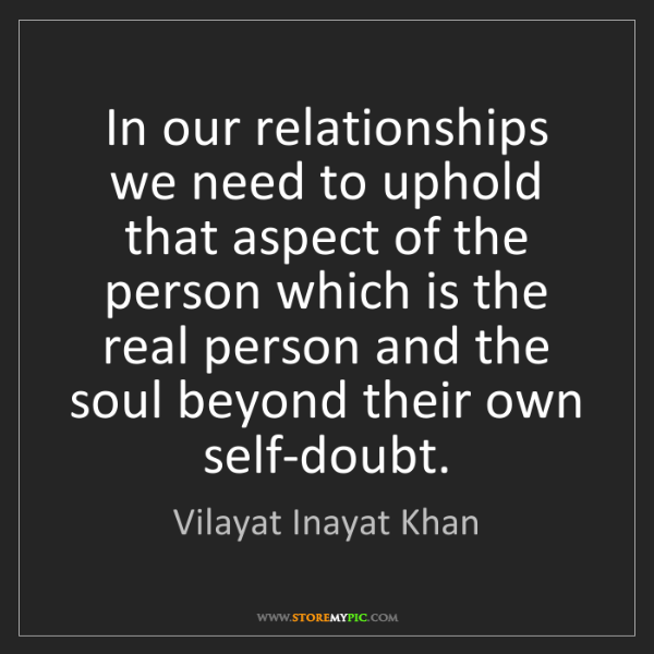 Vilayat Inayat Khan: In our relationships we need to uphold that aspect of...