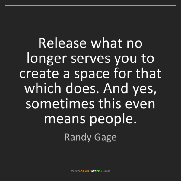 Randy Gage: Release what no longer serves you to create a space for...