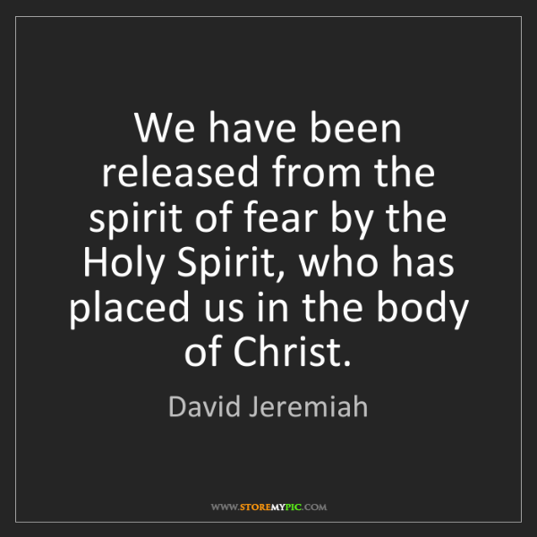 David Jeremiah: We have been released from the spirit of fear by the...